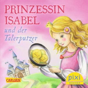 Titelbild vom Pixi-Buch Prinzessin Isabel und der Talerputzer - Pixi Serie: Starke Prinzessinnen